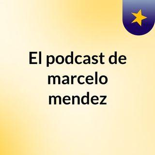 Episodio 2 - El podcast de marcelo mendez