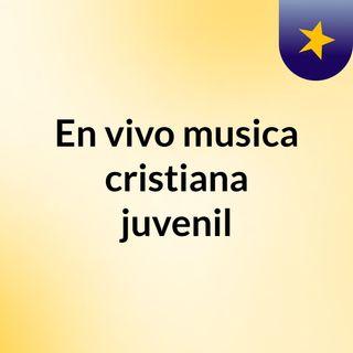 En vivo musica cristiana juvenil