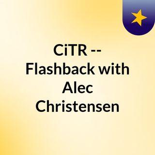 CiTR -- Flashback with Alec Christensen