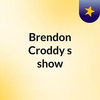 Brendon Croddy's show