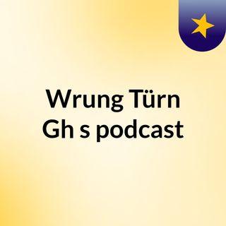 Episode 2 - Wrung Türn Gh's podcast
