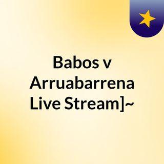 Babos v Arruabarrena Live Stream]~