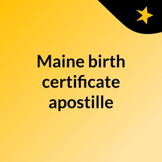 Maine birth certificate apostille service you'll love