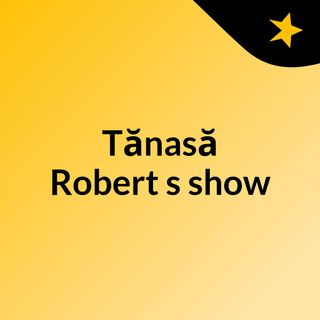 Episode 2 - Tănasă Robert's show