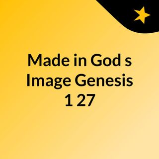 Made in God's Image  Genesis 1:27