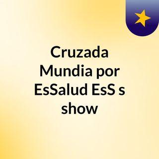Cruzada Mundia por EsSalud EsS's show