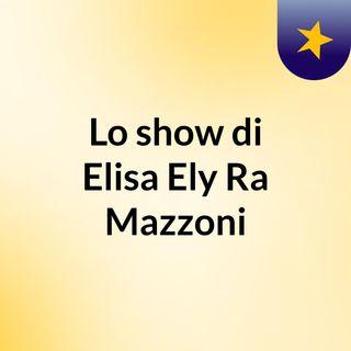 Lo show di Elisa Ely Ra Mazzoni