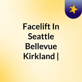 Facelift In Seattle Bellevue Kirkland |