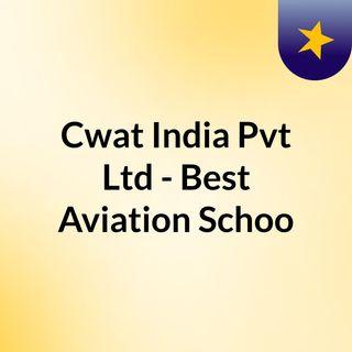 CWAT INDIA PVT LTD - Best Aviation School in India