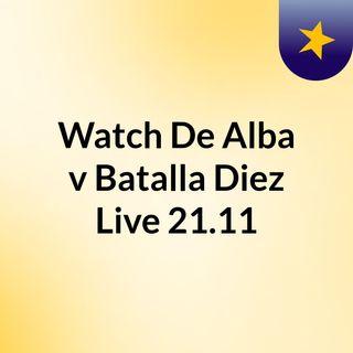 Watch De Alba v Batalla Diez Live 21.11