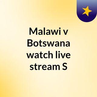 Malawi v Botswana watch live stream   S