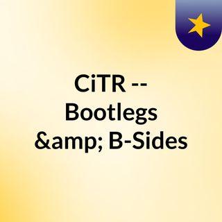CiTR -- Bootlegs & B-Sides