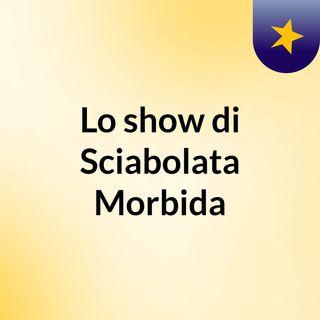 Lo show di Sciabolata Morbida