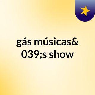 gás músicas's show