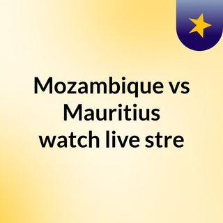 Mozambique vs Mauritius watch live stre