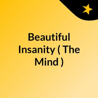 Beautiful Insanity Episode 1 ( The Introduction )
