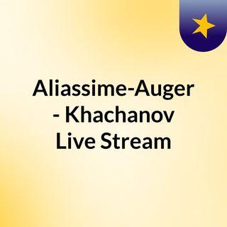Aliassime-Auger - Khachanov Live'Stream