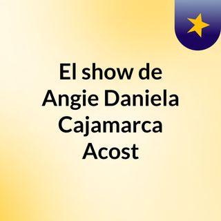 El show de Angie Daniela Cajamarca Acost