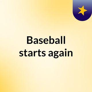 Baseball starts again