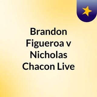 #Brandon Figueroa v Nicholas Chacon Live