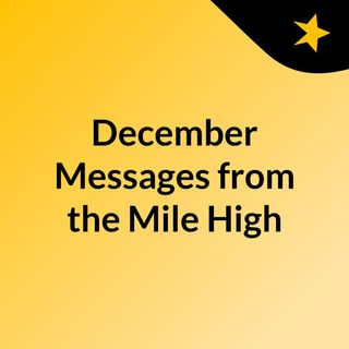 December Messages from the Mile High
