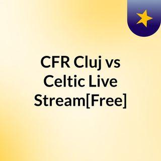 CFR Cluj vs Celtic Live'Stream[Free]