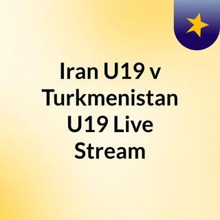 Iran U19 v Turkmenistan U19 Live Stream