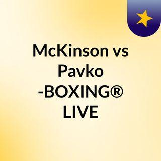 McKinson vs Pavko -BOXING® LIVE