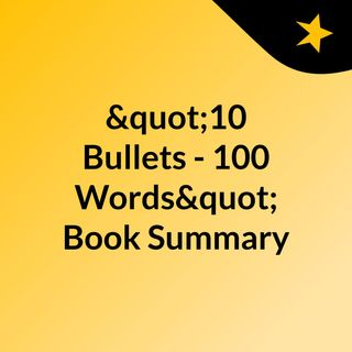 Episode 2 - 10 bullets - 100 words Book Summary - Deep Work by Cal Newport