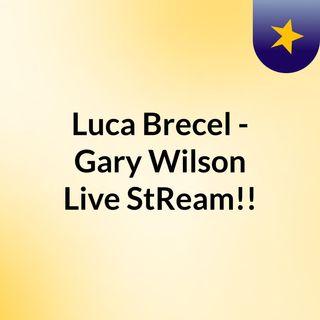 Luca Brecel - Gary Wilson Live'StReam!!