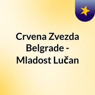 Crvena Zvezda Belgrade - Mladost Lučan