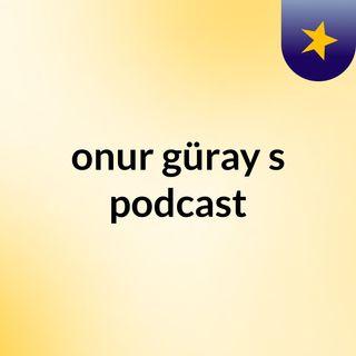 Episode 3 - onur güray's podcast