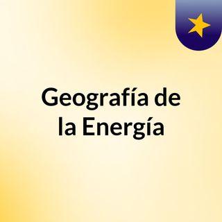 Geografía de la Energía III
