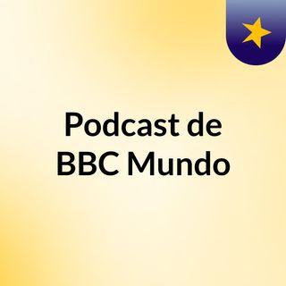 Podcast de BBC Mundo