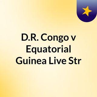 D.R. Congo v Equatorial Guinea Live Str