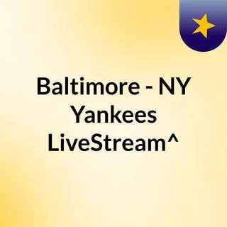Baltimore - NY Yankees LiveStream^?