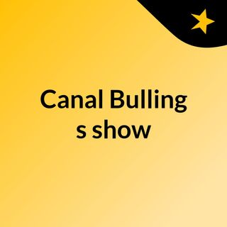 Canal Bulling's show