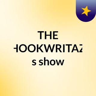 Episode 6 - THE HOOKWRITAZ's show