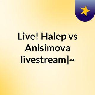 Live! Halep vs Anisimova livestream]~