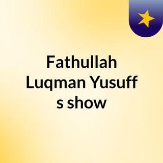 Fathullah Luqman Yusuff's show