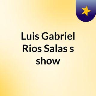 Luis Gabriel Rios Salas's show