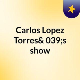 Carlos Lopez Torres's show