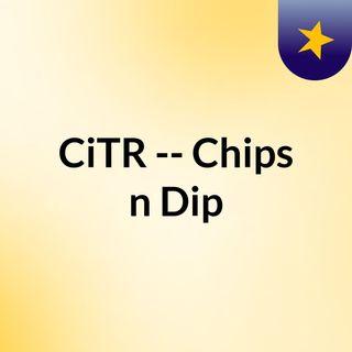 CiTR -- Chips n Dip