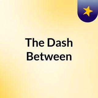 The Dash Between
