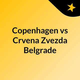 Copenhagen vs Crvena Zvezda Belgrade