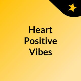 Episode 3 - Heart Positive Vibes