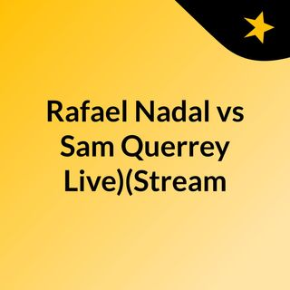 Rafael Nadal vs Sam Querrey Live)(Stream
