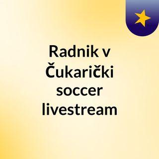 Radnik v Čukarički soccer livestream