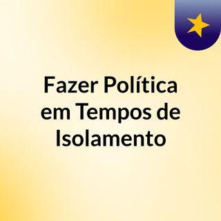FAZER POLÍTICA EM TEMPOS DE ISOLAMENTO 3
