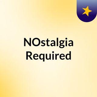 NOstalgia Required